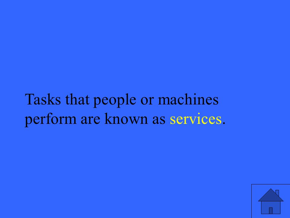 47 Tasks that people or machines perform are known as services.
