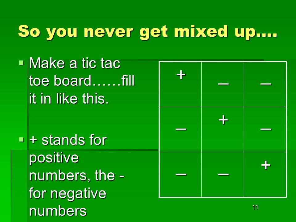 11 So you never get mixed up…. Make a tic tac toe board……fill it in like this.