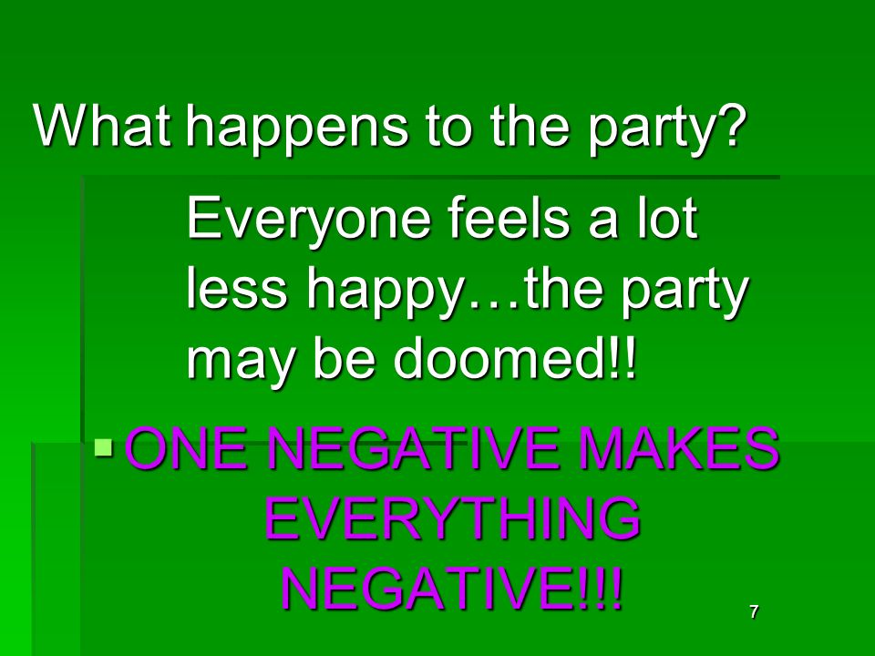 77 What happens to the party. Everyone feels a lot less happy…the party may be doomed!.