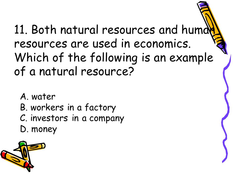 11. Both natural resources and human resources are used in economics.