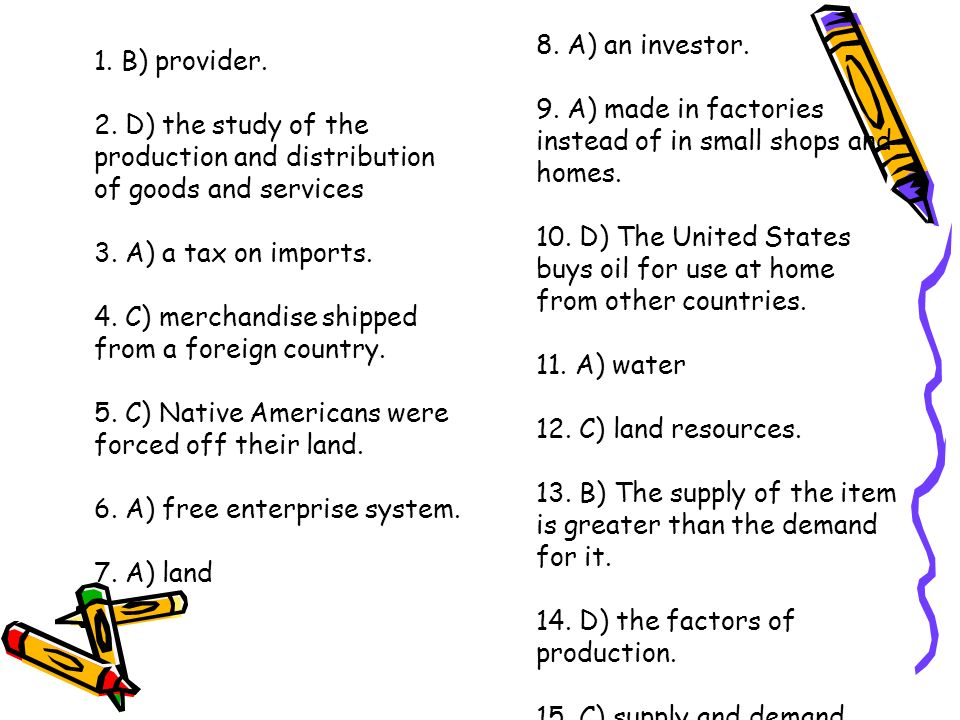 1. B) provider. 2. D) the study of the production and distribution of goods and services 3.