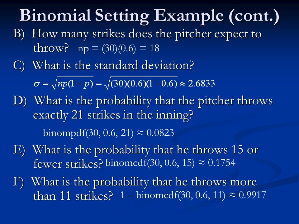 Binomial Setting Example (cont.) B) How many strikes does the pitcher expect to throw.