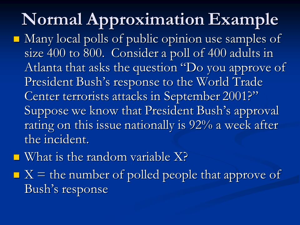 Normal Approximation Example Many local polls of public opinion use samples of size 400 to 800.