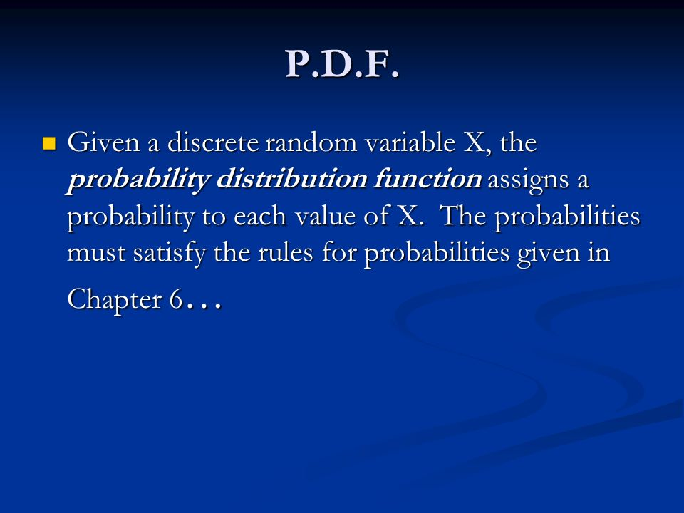 Given a discrete random variable X, the probability distribution function assigns a probability to each value of X.