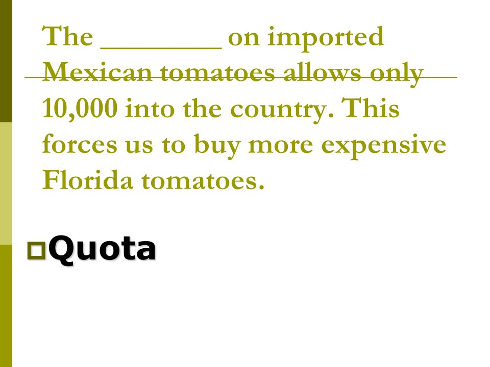 The ________ on imported Mexican tomatoes allows only 10,000 into the country.