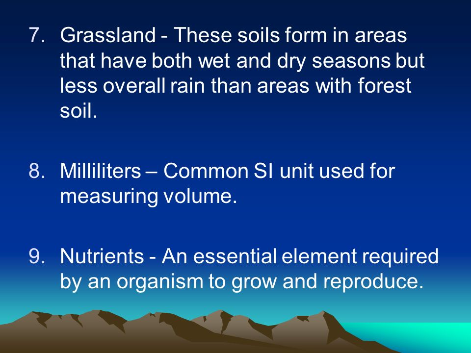 7.Grassland - These soils form in areas that have both wet and dry seasons but less overall rain than areas with forest soil.