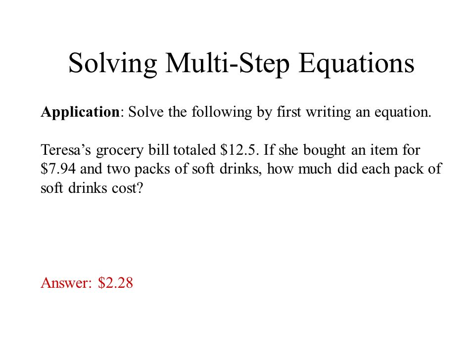 Solving Multi-Step Equations Application: Solve the following by first writing an equation.