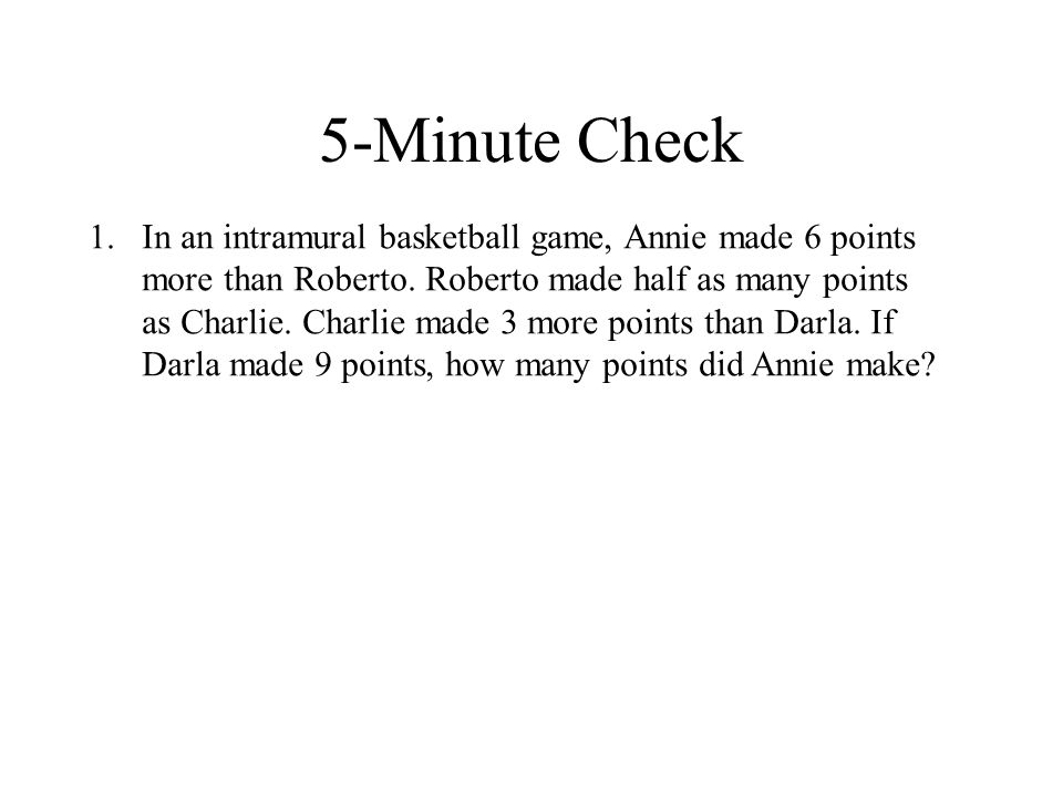 5-Minute Check 1.In an intramural basketball game, Annie made 6 points more than Roberto.