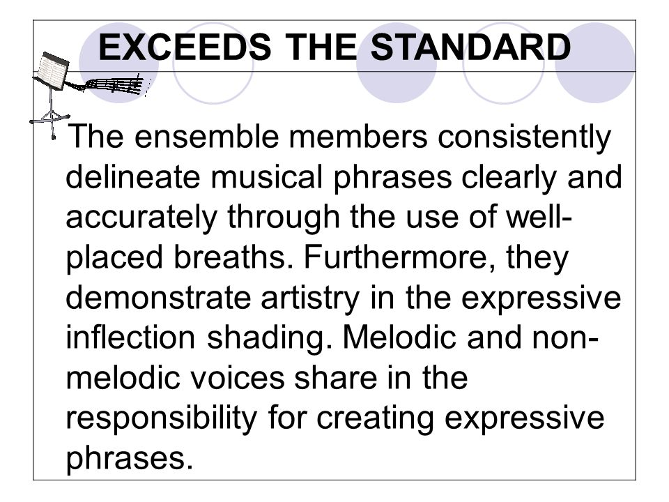 EXCEEDS THE STANDARD The ensemble members consistently delineate musical phrases clearly and accurately through the use of well- placed breaths.