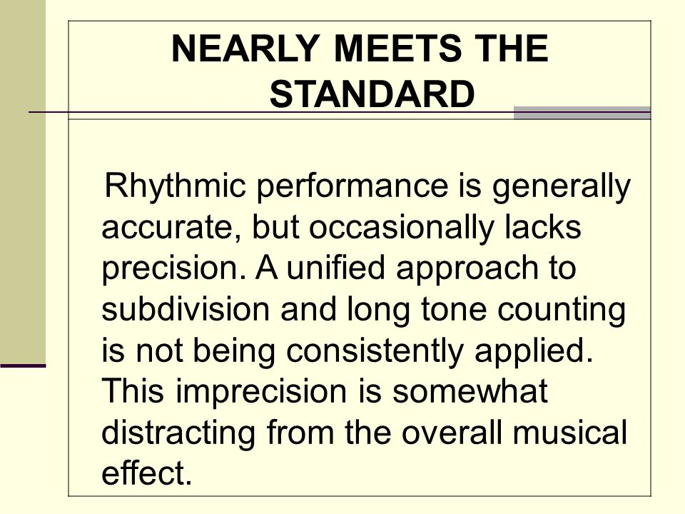 NEARLY MEETS THE STANDARD Rhythmic performance is generally accurate, but occasionally lacks precision.