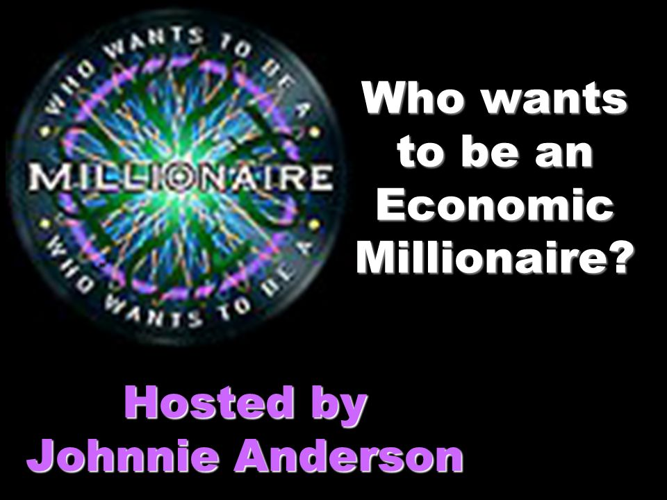 Who wants to be an Economic Millionaire Hosted by Johnnie Anderson