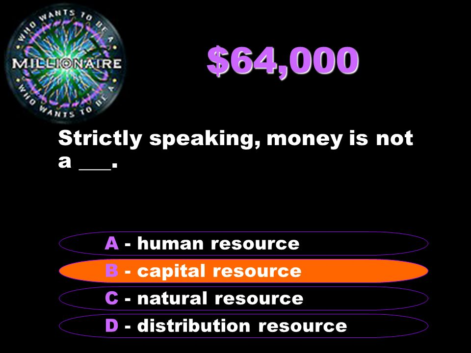 $64,000 Strictly speaking, money is not a ___.