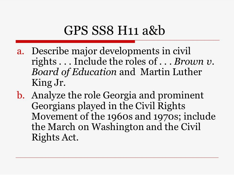 GPS SS8 H11 a&b a.Describe major developments in civil rights...