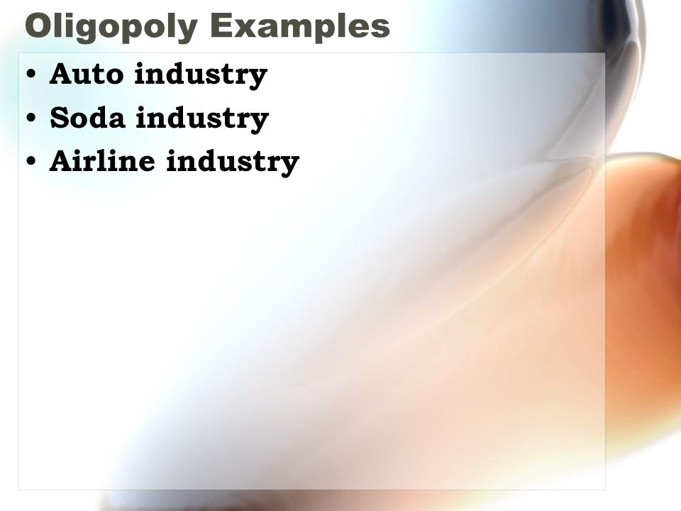 Oligopoly Examples Auto industry Soda industry Airline industry