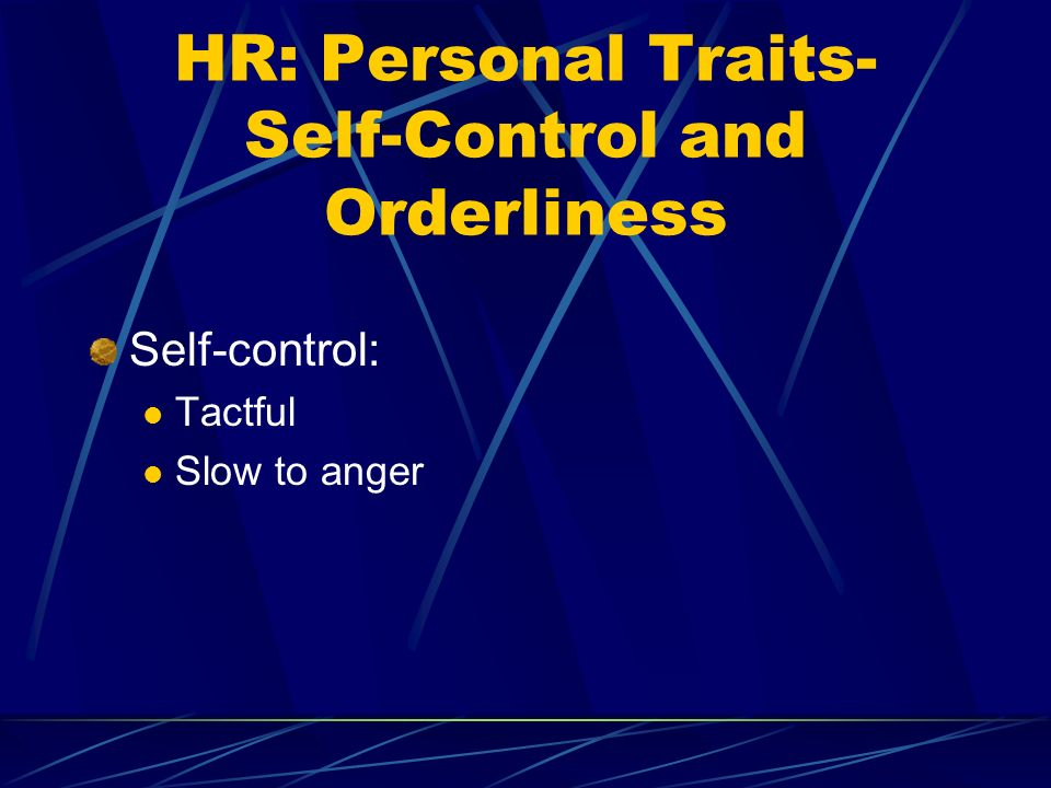 HR: Personal Traits- Self-Control and Orderliness Self-control: Tactful Slow to anger