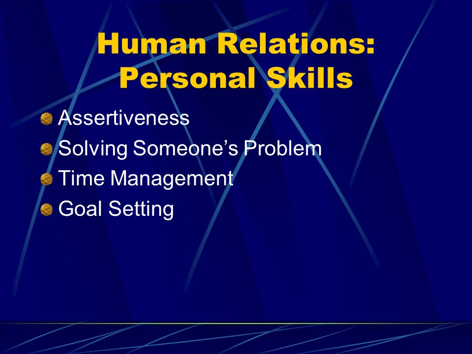 Human Relations: Personal Skills Assertiveness Solving Someones Problem Time Management Goal Setting