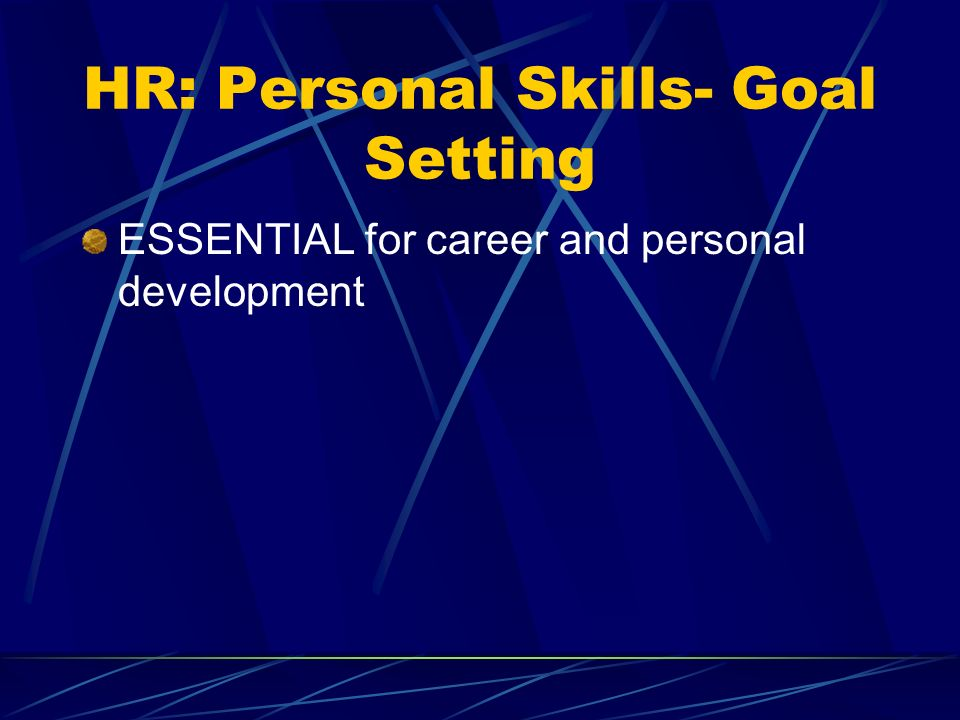 HR: Personal Skills- Goal Setting ESSENTIAL for career and personal development