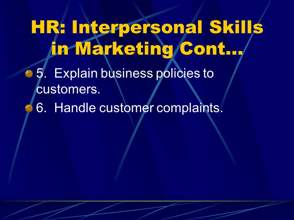 HR: Interpersonal Skills in Marketing Cont… 5. Explain business policies to customers.