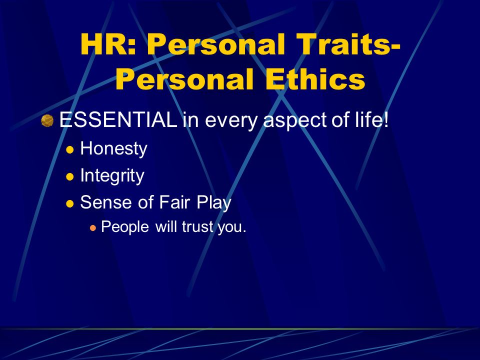 HR: Personal Traits- Personal Ethics ESSENTIAL in every aspect of life.