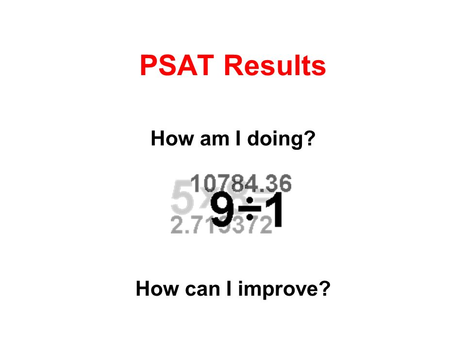 PSAT Results How am I doing How can I improve
