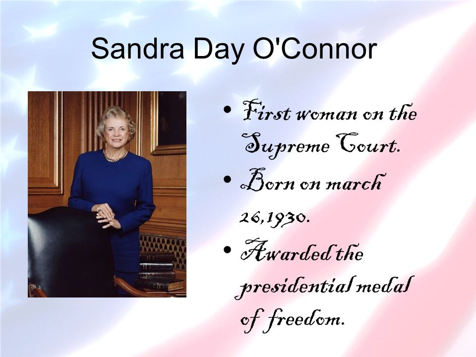 Sandra Day O Connor First woman on the Supreme Court.