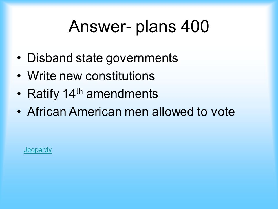 Plans- 400 The conditions of the Reconstruction Acts jeopardy Answer