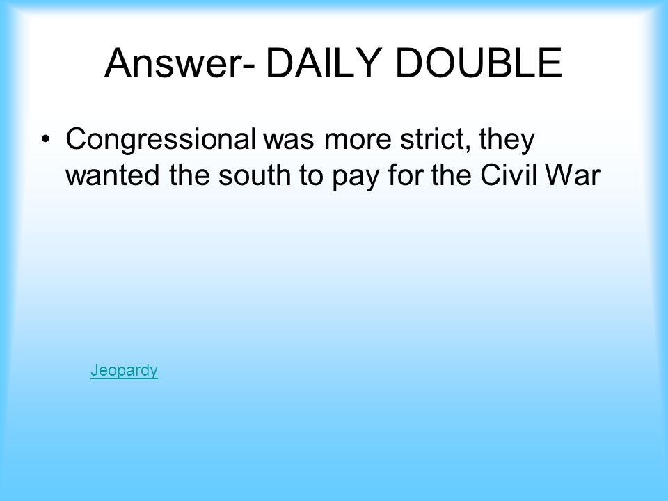 The major difference between congressional and presidential reconstruction plans jeopardy Answer