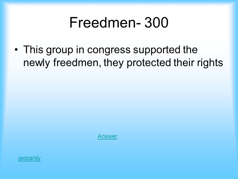 Answer- Freedmen 200 What is Black Codes Jeopardy