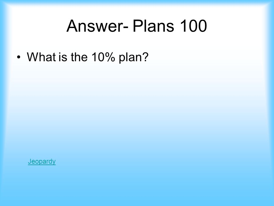Plans- 100 This plan was written by Lincoln: –10% of voters swore loyalty –Must abolish slavery JeopardyAnswer