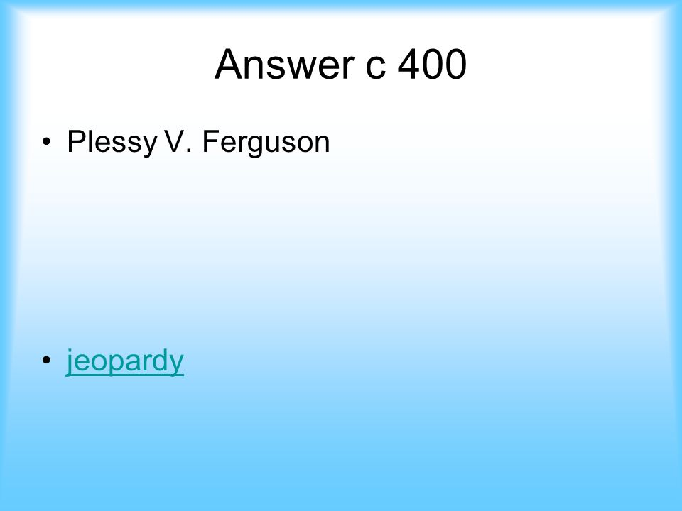 Constitution- 400 This court case ruled that Separate is equal answer jeopardy