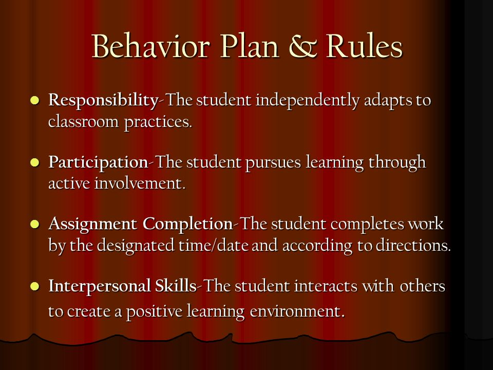 Behavior Plan & Rules Responsibility -The student independently adapts to classroom practices.