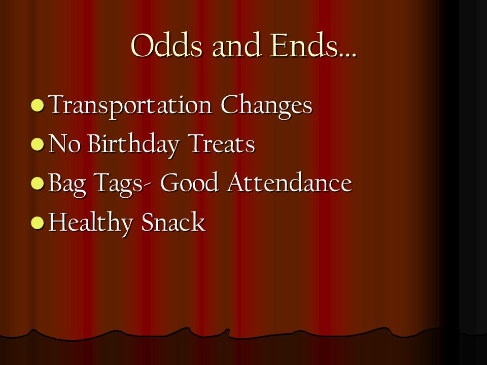 Odds and Ends… Transportation Changes Transportation Changes No Birthday Treats No Birthday Treats Bag Tags- Good Attendance Bag Tags- Good Attendance Healthy Snack Healthy Snack