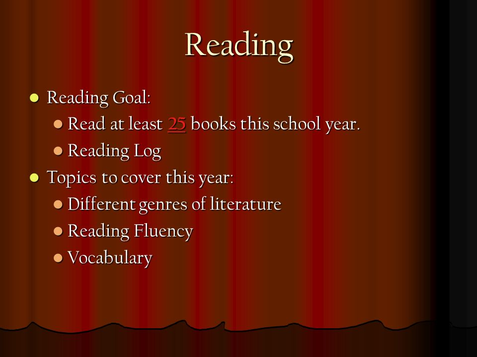 Reading Reading Goal: Reading Goal: Read at least 25 books this school year.