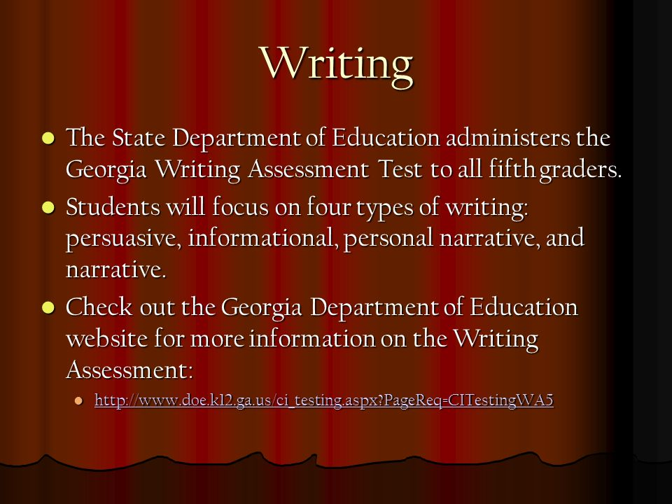 Writing The State Department of Education administers the Georgia Writing Assessment Test to all fifth graders.