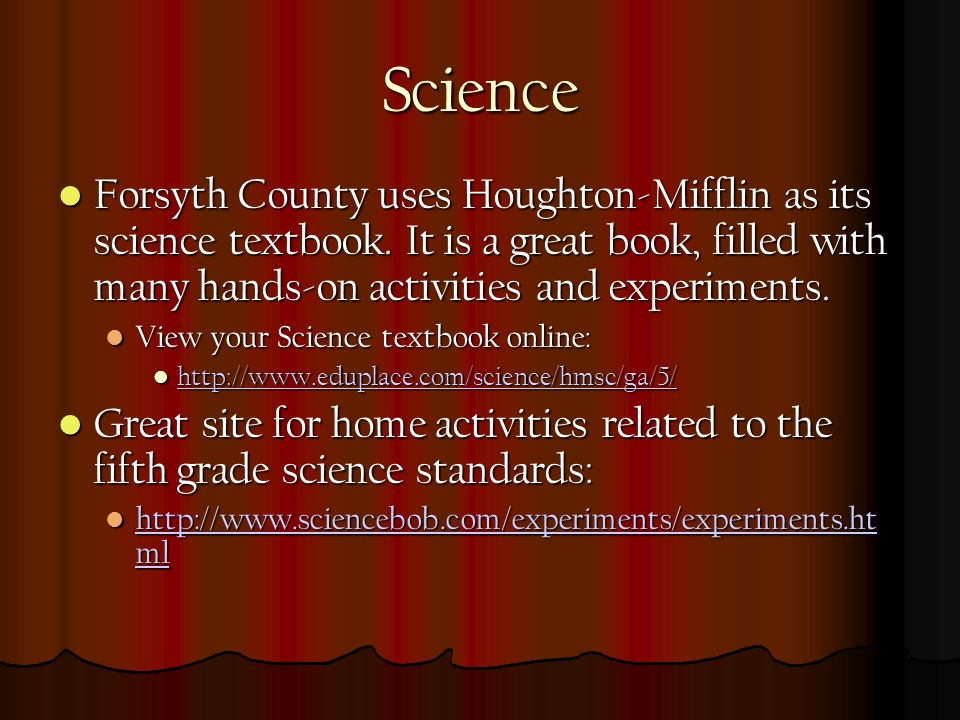 Science Forsyth County uses Houghton-Mifflin as its science textbook.