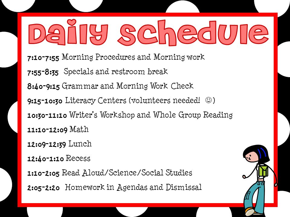 7:10-7:55 Morning Procedures and Morning work 7:55-8:35 Specials and restroom break 8:40-9:15 Grammar and Morning Work Check 9:15-10:30 Literacy Centers (volunteers needed.