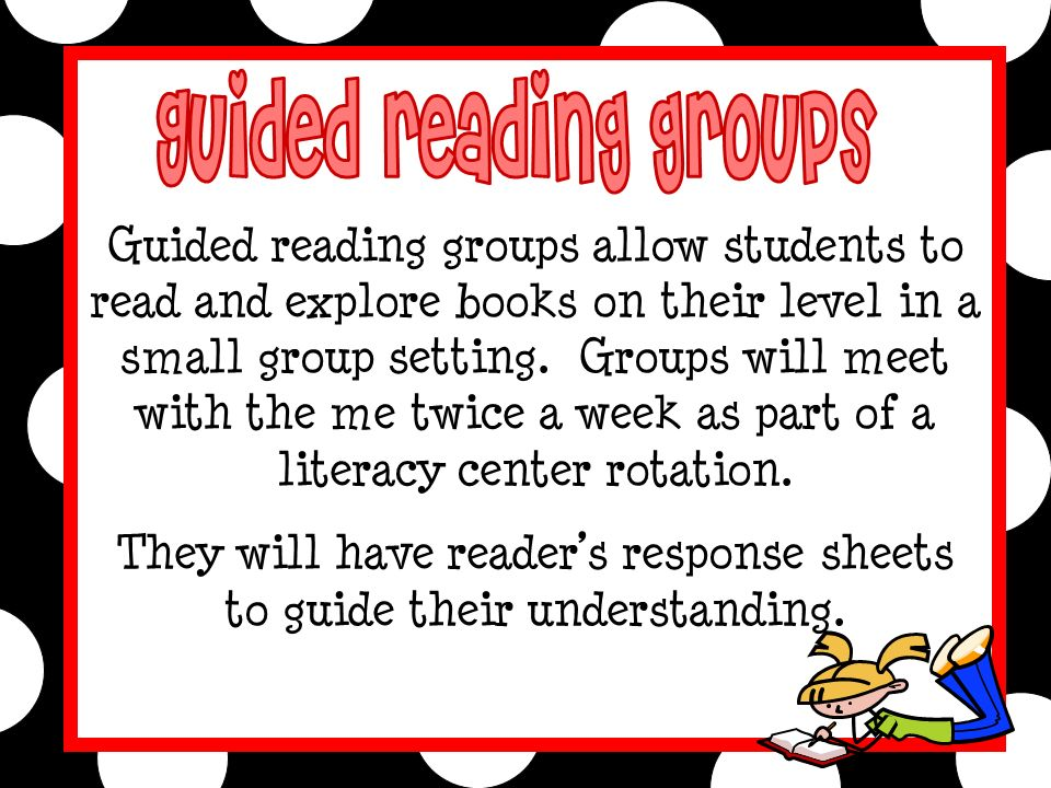 Guided reading groups allow students to read and explore books on their level in a small group setting.