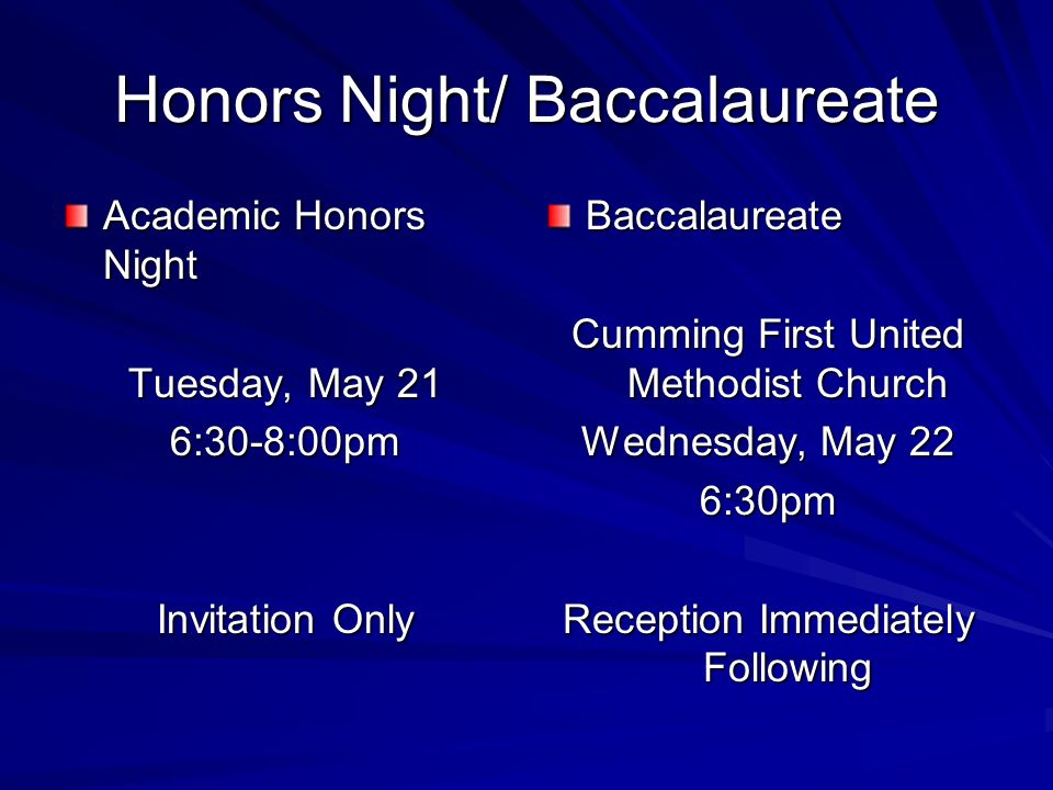 Honors Night/ Baccalaureate Academic Honors Night Tuesday, May 21 6:30-8:00pm Invitation Only Baccalaureate Cumming First United Methodist Church Wednesday, May 22 6:30pm Reception Immediately Following