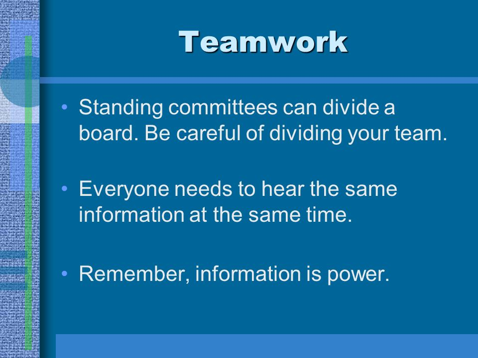 Teamwork Standing committees can divide a board. Be careful of dividing your team.