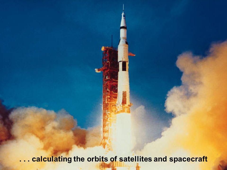 ... calculating the orbits of satellites and spacecraft