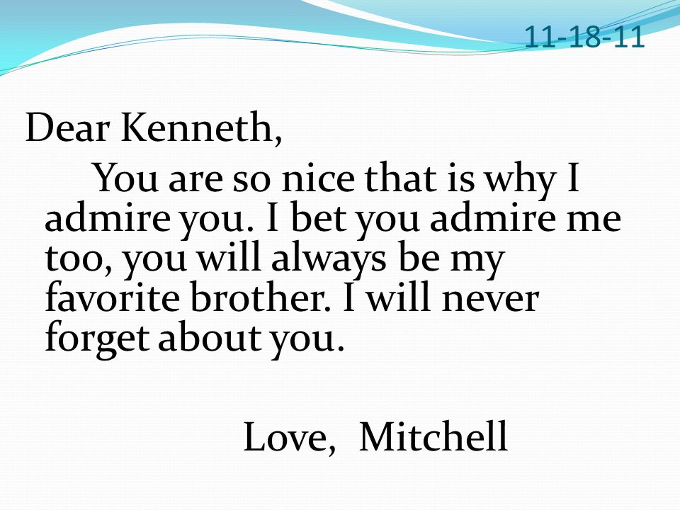 Dear Kenneth, You are so nice that is why I admire you.