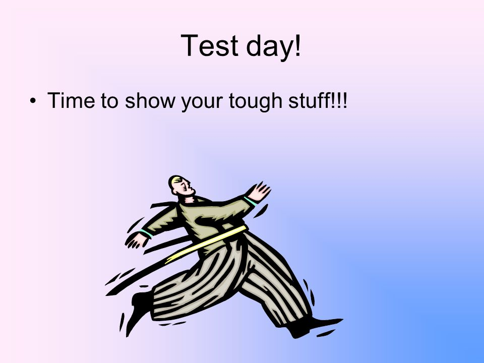 Test day! Time to show your tough stuff!!!