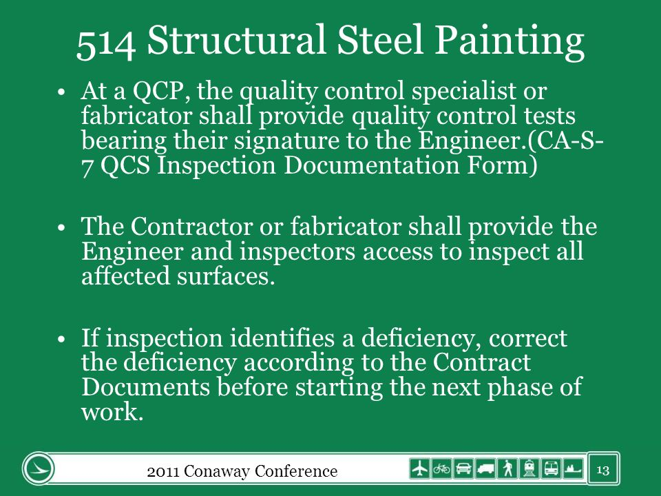 514 Structural Steel Painting At a QCP, the quality control specialist or fabricator shall provide quality control tests bearing their signature to the Engineer.(CA-S- 7 QCS Inspection Documentation Form) The Contractor or fabricator shall provide the Engineer and inspectors access to inspect all affected surfaces.