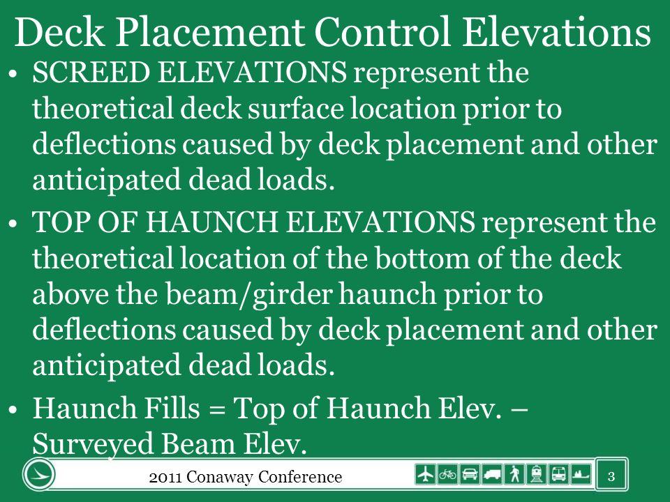 Deck Placement Control Elevations SCREED ELEVATIONS represent the theoretical deck surface location prior to deflections caused by deck placement and other anticipated dead loads.