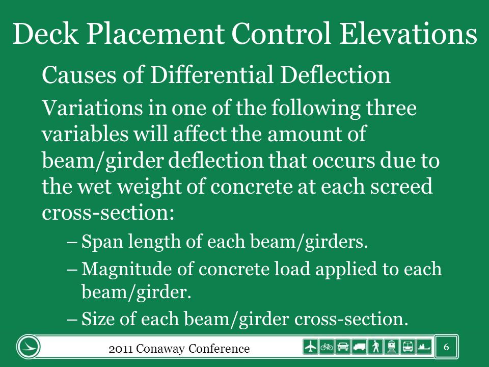 Deck Placement Control Elevations Causes of Differential Deflection Variations in one of the following three variables will affect the amount of beam/girder deflection that occurs due to the wet weight of concrete at each screed cross-section: –Span length of each beam/girders.