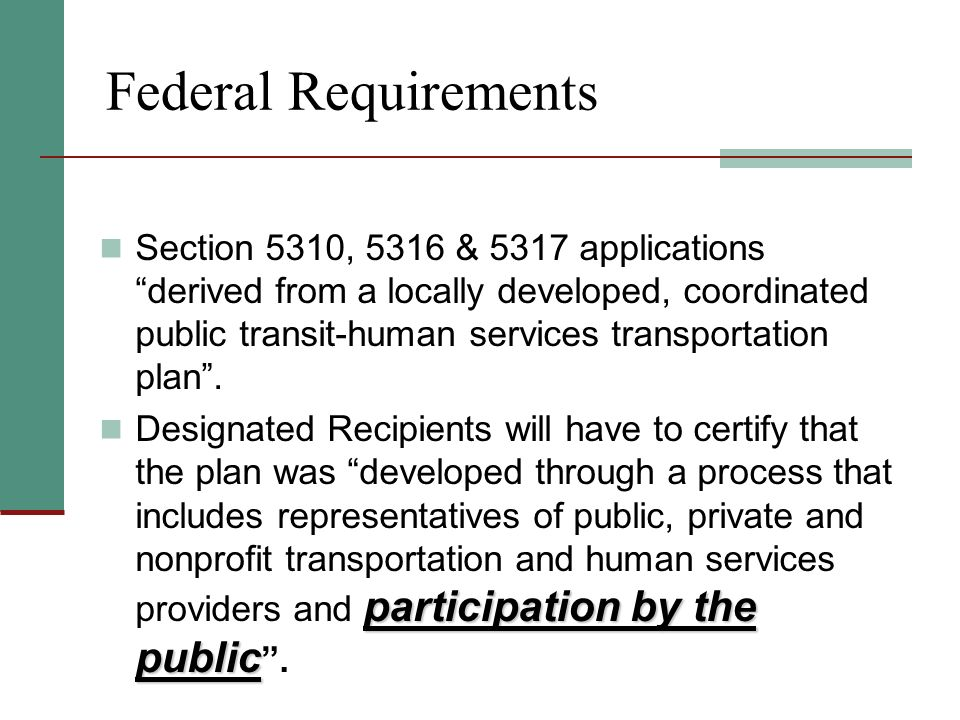 Federal Requirements Section 5310, 5316 & 5317 applications derived from a locally developed, coordinated public transit-human services transportation plan.