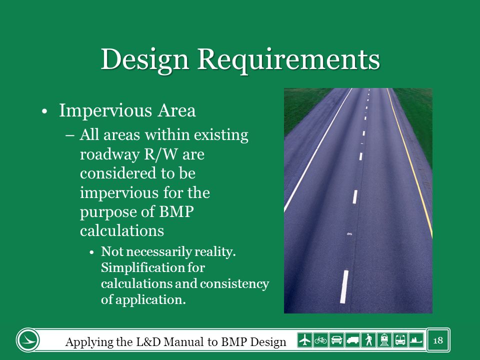 Design Requirements Impervious Area –All areas within existing roadway R/W are considered to be impervious for the purpose of BMP calculations Not necessarily reality.