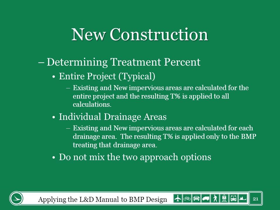 New Construction –Determining Treatment Percent Entire Project (Typical) –Existing and New impervious areas are calculated for the entire project and the resulting T% is applied to all calculations.