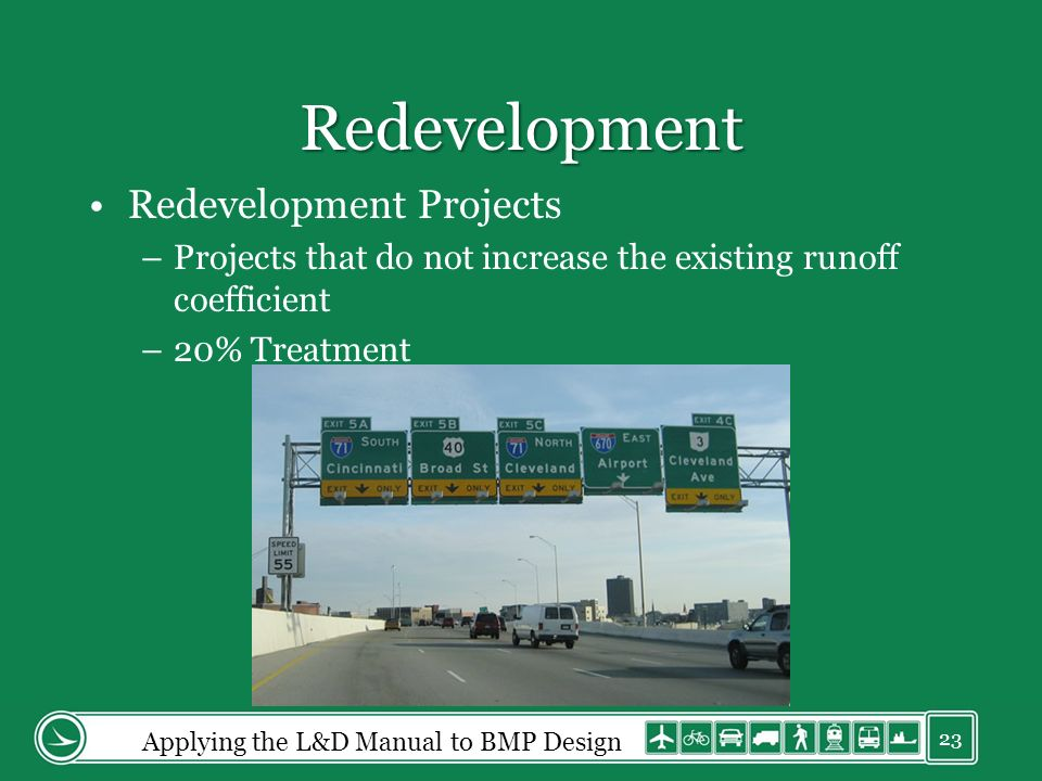 Redevelopment Redevelopment Projects –Projects that do not increase the existing runoff coefficient –20% Treatment Applying the L&D Manual to BMP Design 23