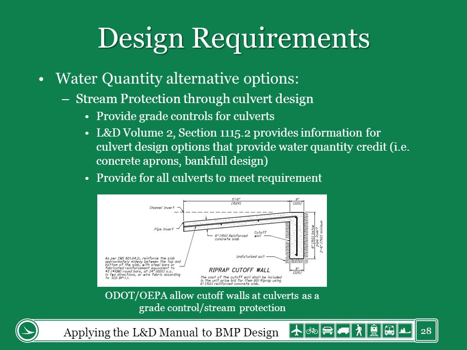 Design Requirements Water Quantity alternative options: –Stream Protection through culvert design Provide grade controls for culverts L&D Volume 2, Section 1115.2 provides information for culvert design options that provide water quantity credit (i.e.